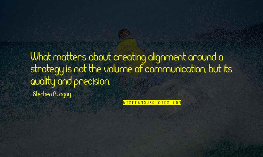 Precision Quotes By Stephen Bungay: What matters about creating alignment around a strategy