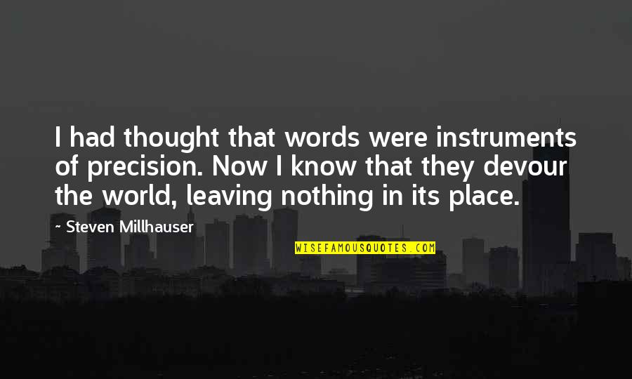 Precision Quotes By Steven Millhauser: I had thought that words were instruments of