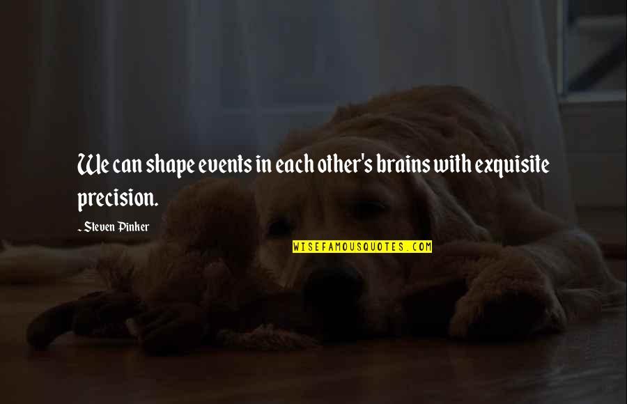 Precision Quotes By Steven Pinker: We can shape events in each other's brains