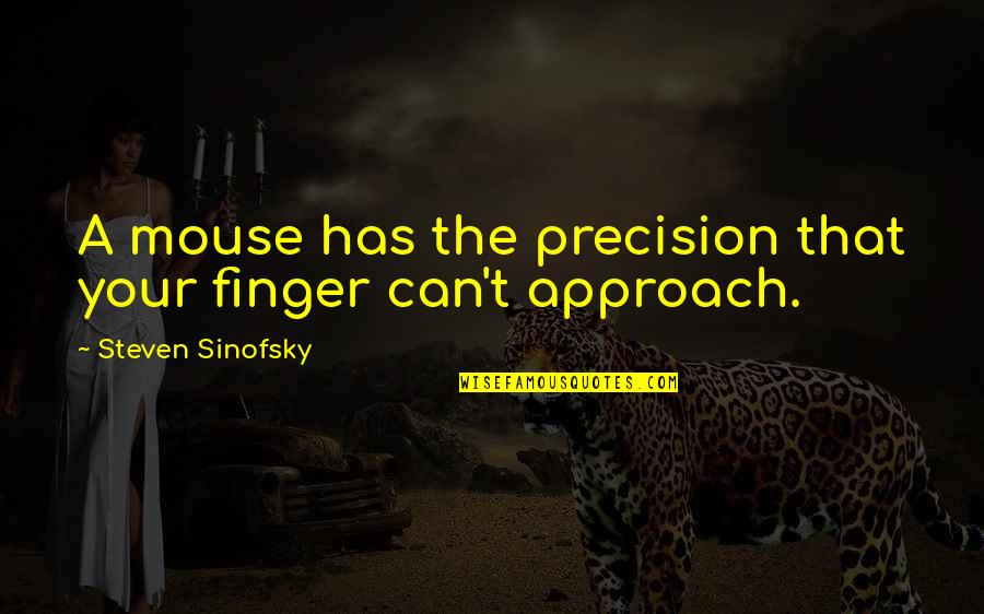 Precision Quotes By Steven Sinofsky: A mouse has the precision that your finger