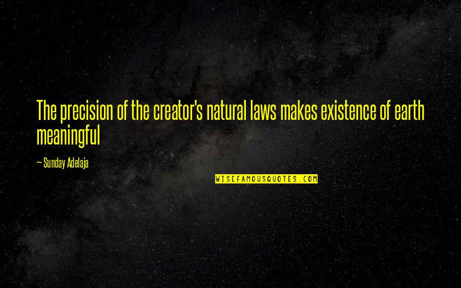 Precision Quotes By Sunday Adelaja: The precision of the creator's natural laws makes