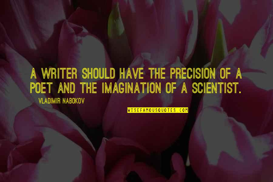 Precision Quotes By Vladimir Nabokov: A writer should have the precision of a