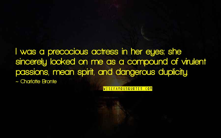 Precocious Quotes By Charlotte Bronte: I was a precocious actress in her eyes;