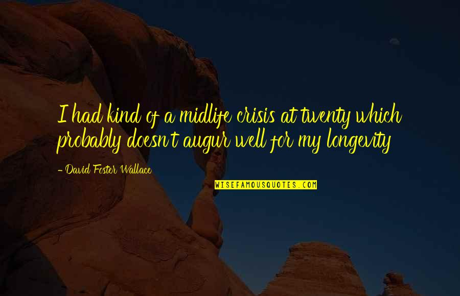 Precocious Quotes By David Foster Wallace: I had kind of a midlife crisis at