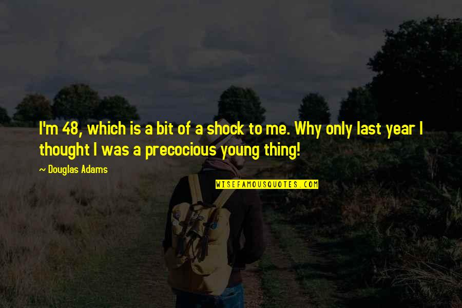 Precocious Quotes By Douglas Adams: I'm 48, which is a bit of a