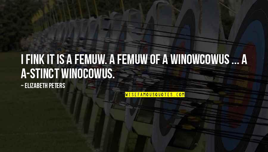 Precocious Quotes By Elizabeth Peters: I fink it is a femuw. A femuw