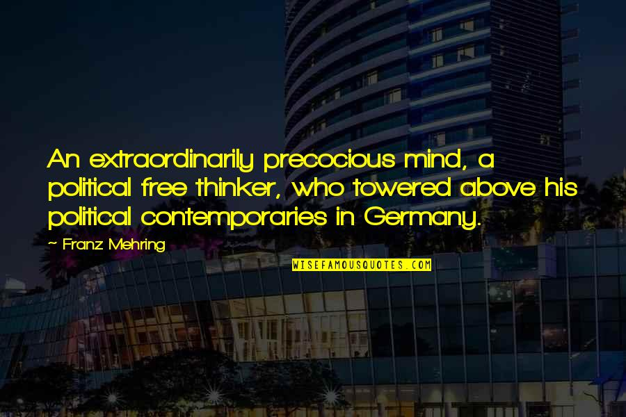 Precocious Quotes By Franz Mehring: An extraordinarily precocious mind, a political free thinker,