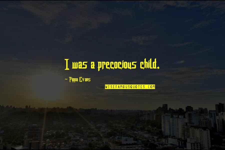 Precocious Quotes By Pippa Evans: I was a precocious child.