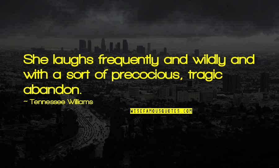 Precocious Quotes By Tennessee Williams: She laughs frequently and wildly and with a