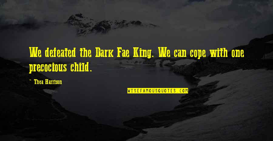 Precocious Quotes By Thea Harrison: We defeated the Dark Fae King. We can