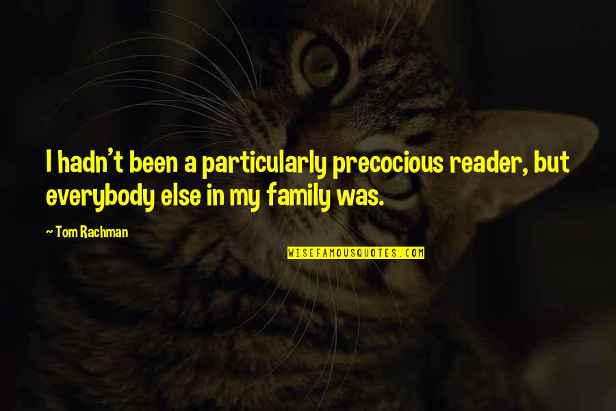 Precocious Quotes By Tom Rachman: I hadn't been a particularly precocious reader, but