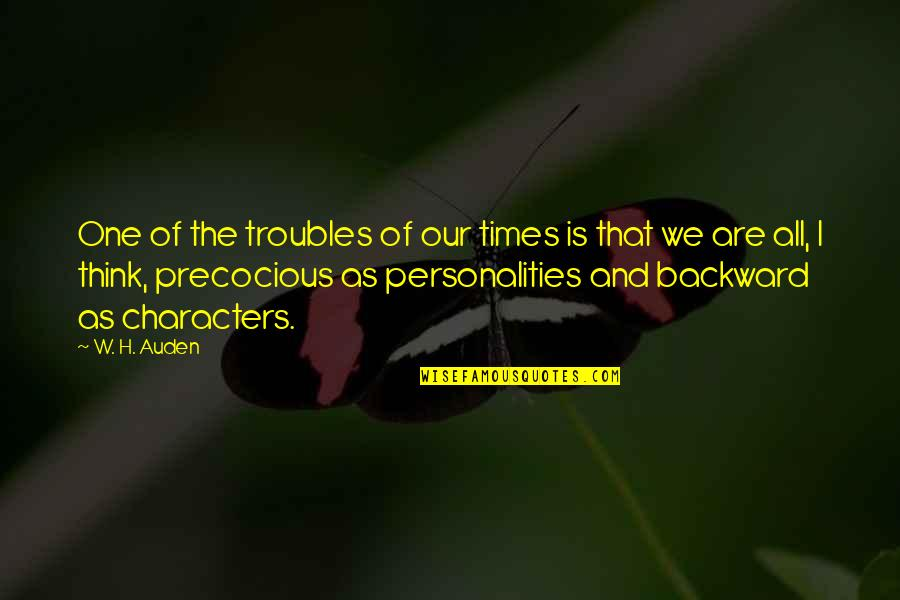Precocious Quotes By W. H. Auden: One of the troubles of our times is