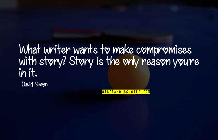 Precursory Quotes By David Simon: What writer wants to make compromises with story?