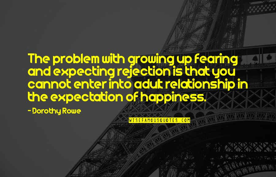 Precursory Quotes By Dorothy Rowe: The problem with growing up fearing and expecting