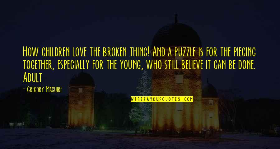 Precursory Quotes By Gregory Maguire: How children love the broken thing! And a