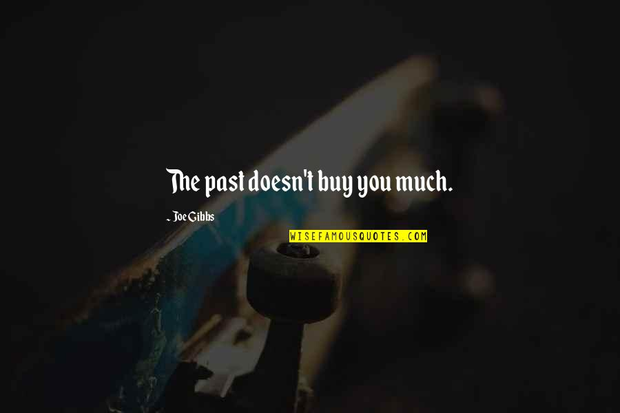 Precursory Quotes By Joe Gibbs: The past doesn't buy you much.