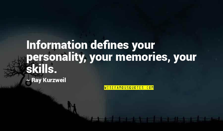 Precursory Quotes By Ray Kurzweil: Information defines your personality, your memories, your skills.