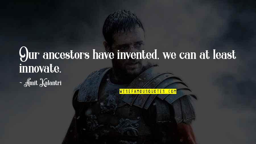 Predecessor Quotes By Amit Kalantri: Our ancestors have invented, we can at least