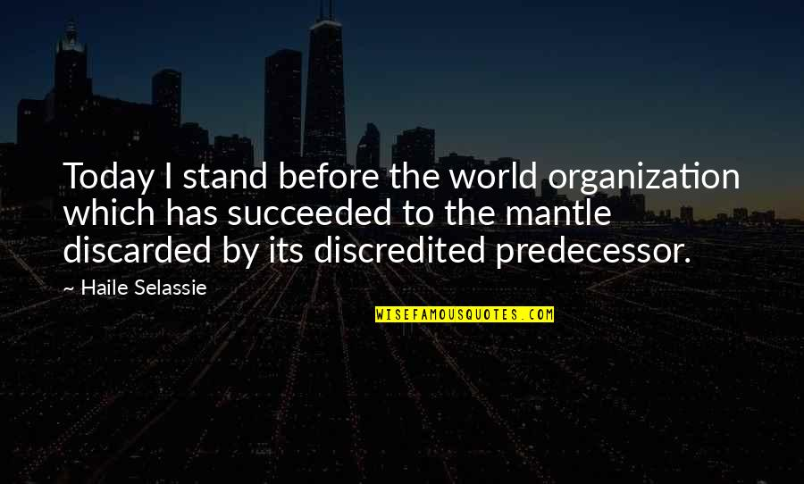 Predecessor Quotes By Haile Selassie: Today I stand before the world organization which