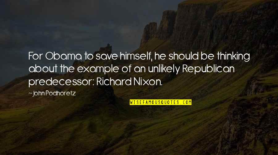 Predecessor Quotes By John Podhoretz: For Obama to save himself, he should be