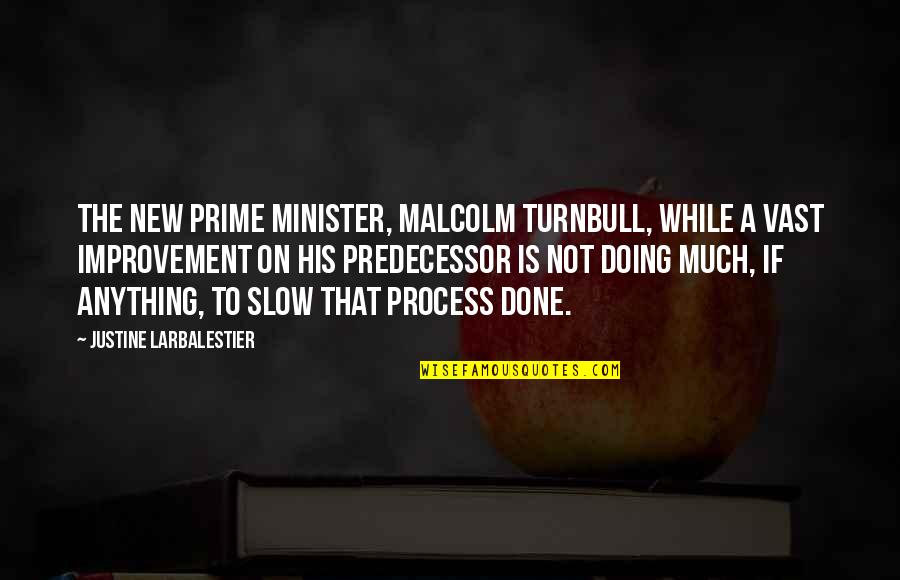 Predecessor Quotes By Justine Larbalestier: The new prime minister, Malcolm Turnbull, while a