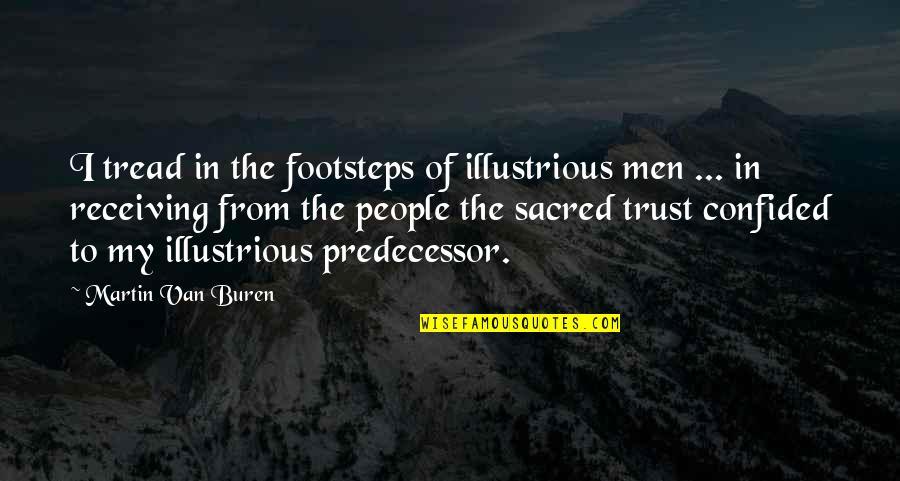 Predecessor Quotes By Martin Van Buren: I tread in the footsteps of illustrious men