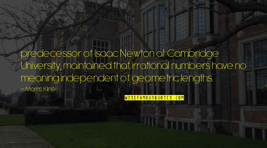 Predecessor Quotes By Morris Kline: predecessor of Isaac Newton at Cambridge University, maintained