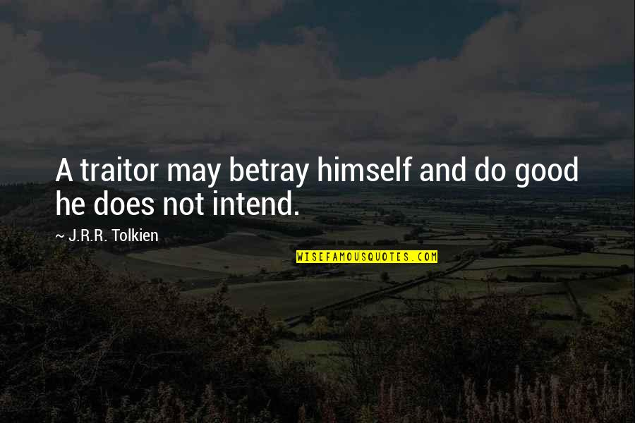 Predictable Guys Quotes By J.R.R. Tolkien: A traitor may betray himself and do good