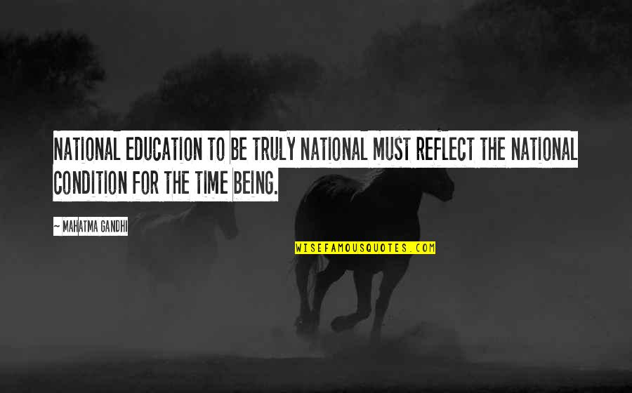 Predictable Guys Quotes By Mahatma Gandhi: National education to be truly national must reflect