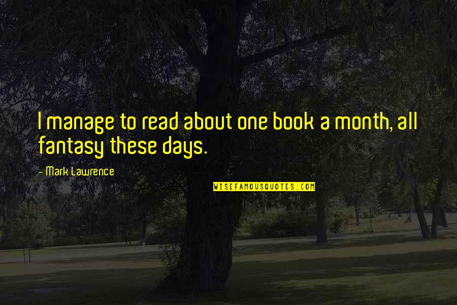 Predictable Guys Quotes By Mark Lawrence: I manage to read about one book a