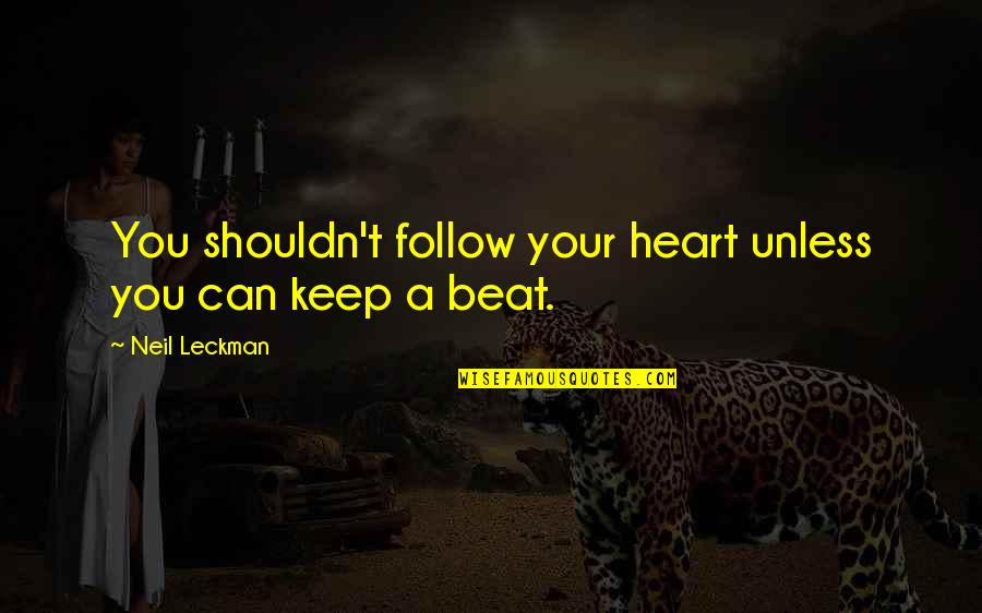 Predictable Guys Quotes By Neil Leckman: You shouldn't follow your heart unless you can