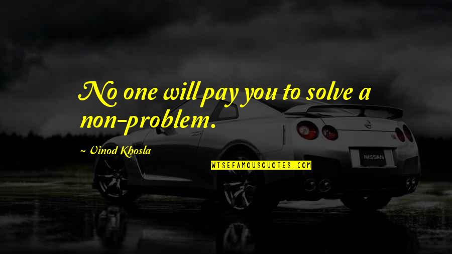 Predictable Guys Quotes By Vinod Khosla: No one will pay you to solve a