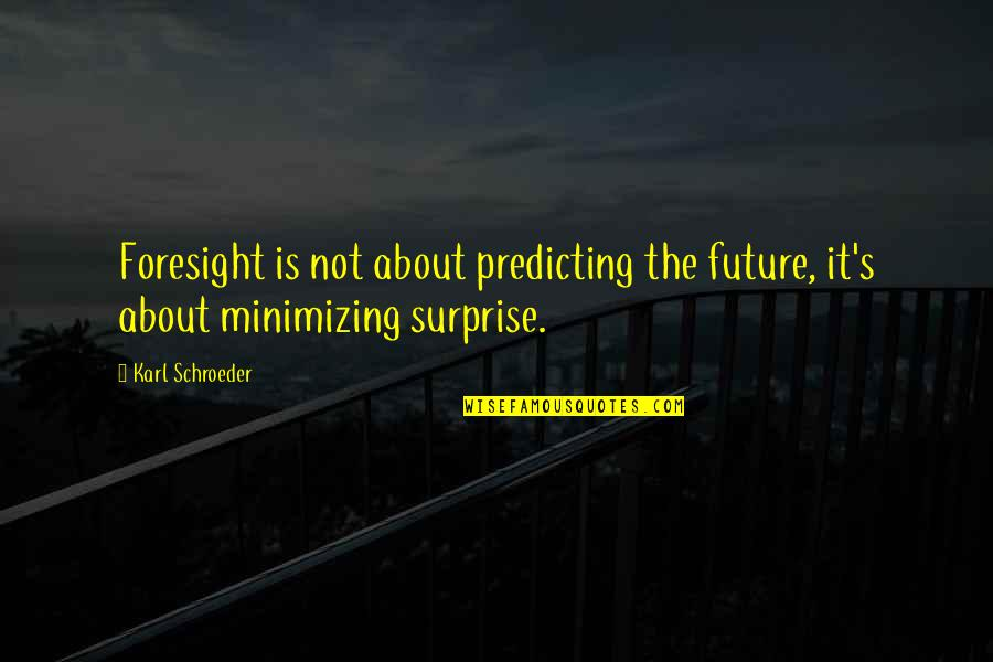 Predicting The Future Quotes By Karl Schroeder: Foresight is not about predicting the future, it's