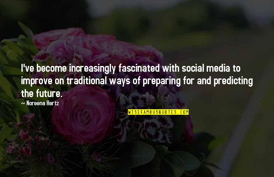 Predicting The Future Quotes By Noreena Hertz: I've become increasingly fascinated with social media to