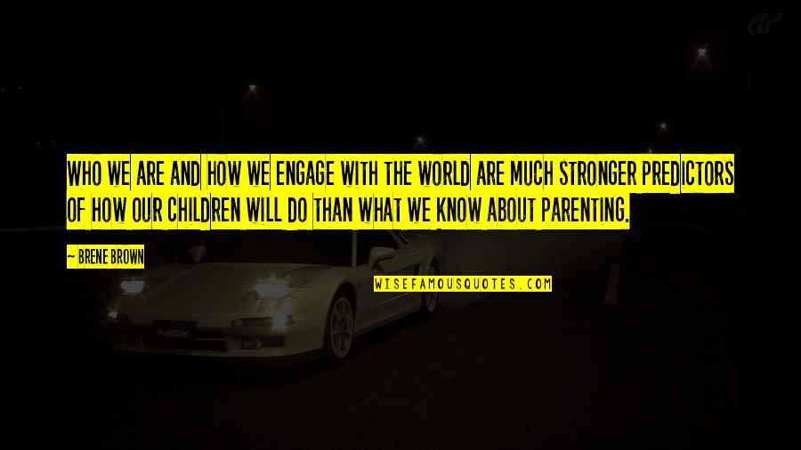 Predictors Quotes By Brene Brown: Who we are and how we engage with