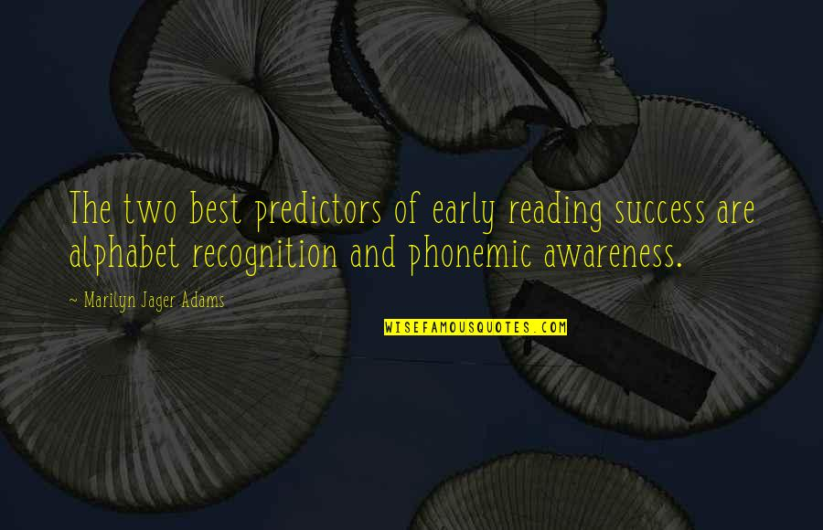 Predictors Quotes By Marilyn Jager Adams: The two best predictors of early reading success