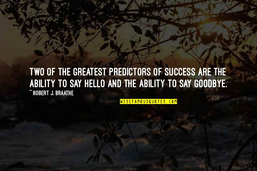 Predictors Quotes By Robert J. Braathe: Two of the greatest predictors of success are