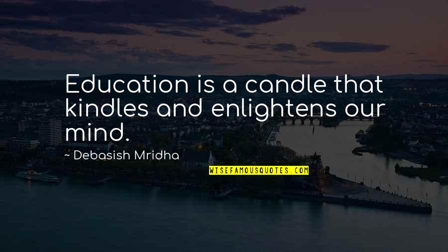 Predujice Quotes By Debasish Mridha: Education is a candle that kindles and enlightens