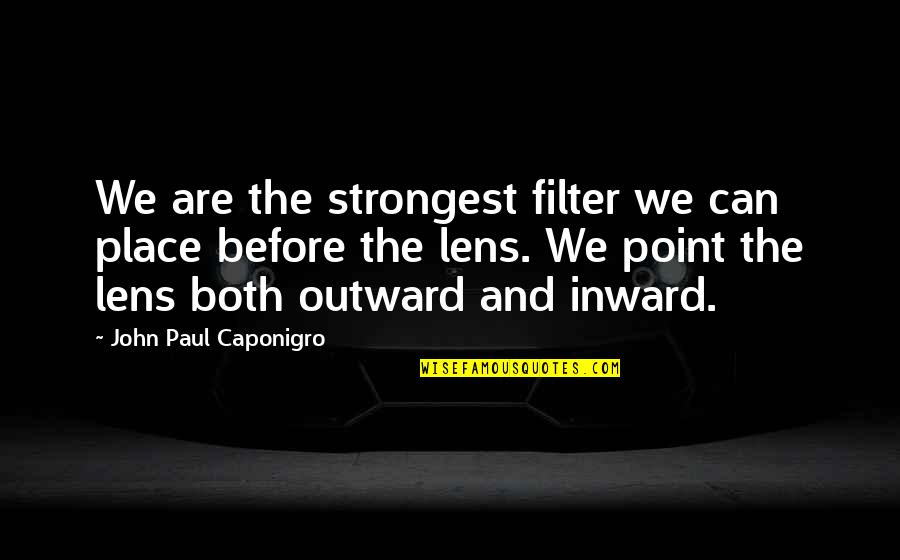 Predujice Quotes By John Paul Caponigro: We are the strongest filter we can place
