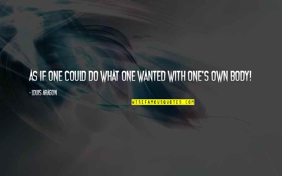 Predujice Quotes By Louis Aragon: As if one could do what one wanted
