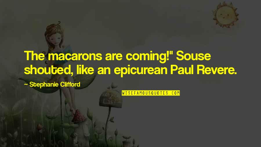 "Predujice Quotes By Stephanie Clifford: The macarons are coming!"" Souse shouted, like an"