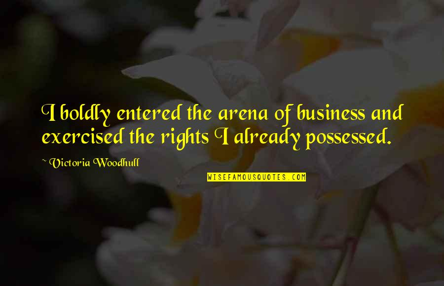 Predujice Quotes By Victoria Woodhull: I boldly entered the arena of business and