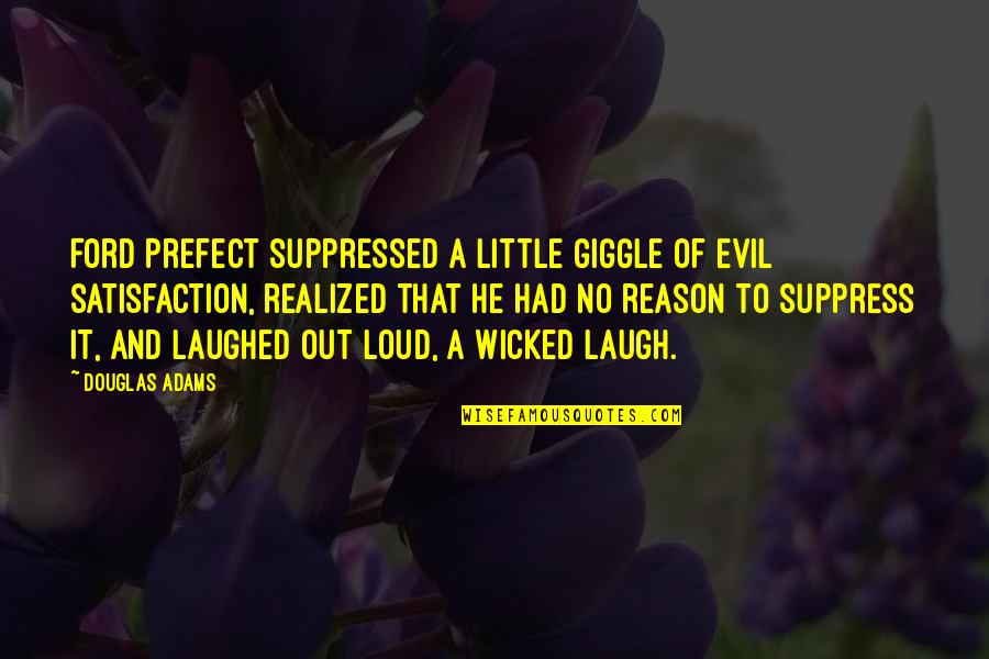 Prefect Quotes By Douglas Adams: Ford Prefect suppressed a little giggle of evil