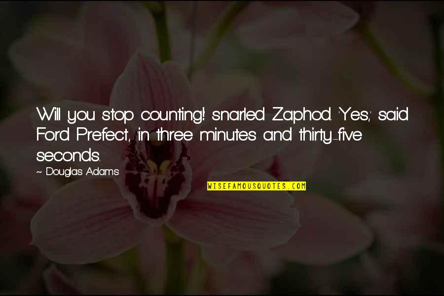 Prefect Quotes By Douglas Adams: Will you stop counting!' snarled Zaphod. 'Yes,' said