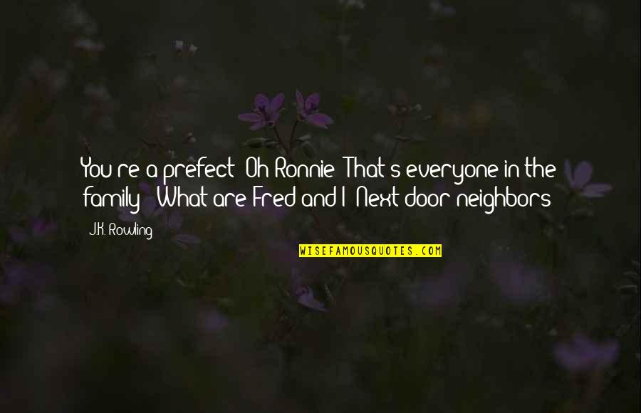 Prefect Quotes By J.K. Rowling: You're a prefect? Oh Ronnie! That's everyone in