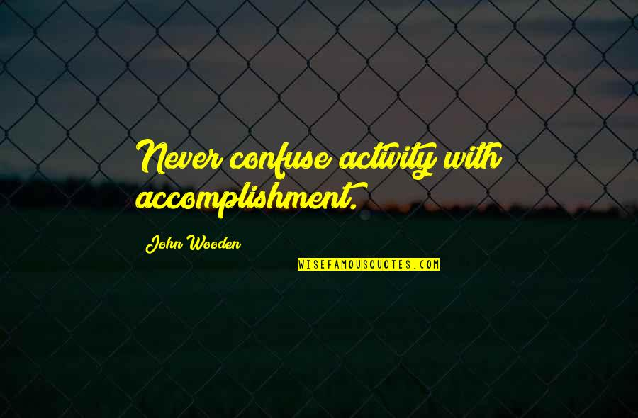 Prefect Quotes By John Wooden: Never confuse activity with accomplishment.