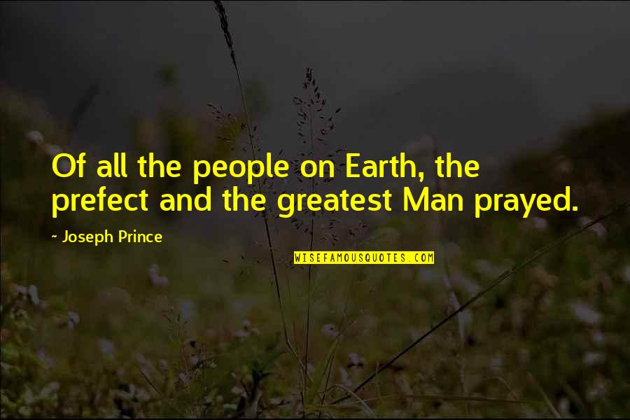 Prefect Quotes By Joseph Prince: Of all the people on Earth, the prefect