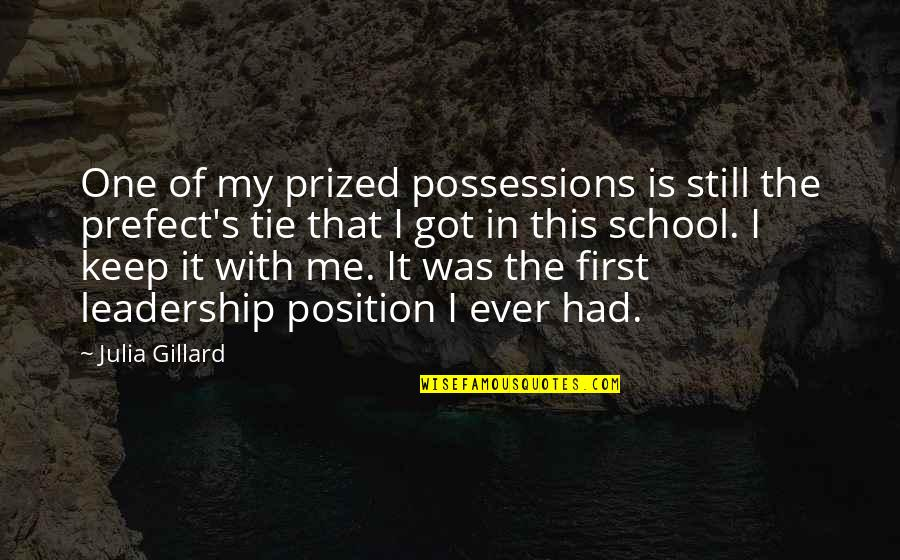 Prefect Quotes By Julia Gillard: One of my prized possessions is still the