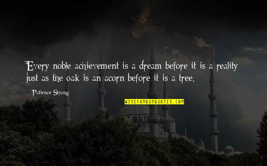 Prefect Quotes By Patience Strong: Every noble achievement is a dream before it