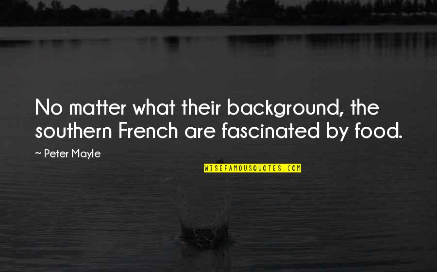 Prefect Quotes By Peter Mayle: No matter what their background, the southern French